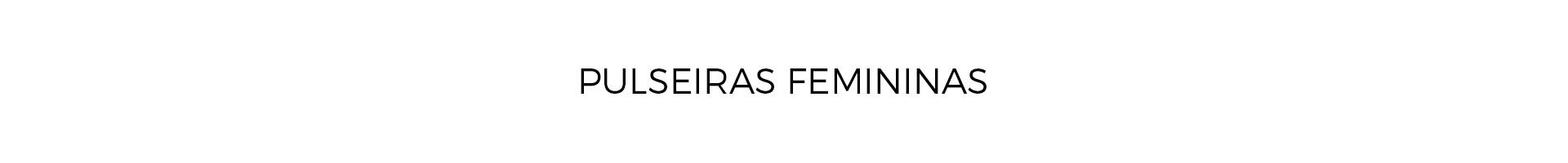 Pulseiras Femininas
